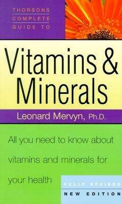Thorsons' Complete Guide to Vitamins and Minerals: All You Need to Know About Vitamins & Minerals For Your Health (Collins Crime)
