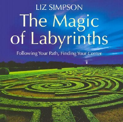Magic of Labyrinths Following Your Path, Finding Your Center
