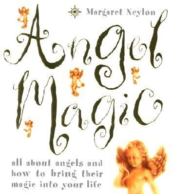 Angel Magic All About Angels and How to Bring Their Magic into Your Life