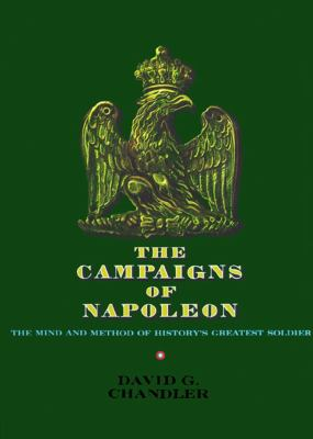 Campaigns of Napoleon The Mind and Method of History's Greatest Soldier