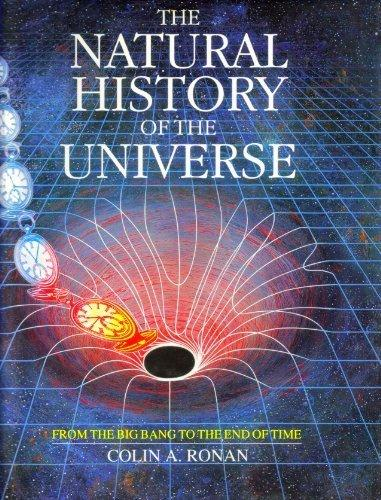 Natural History of the Universe: From the Big Bang to the End of Time