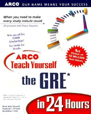 ARCO Teach Yourself the GRE* in 24 Hours - Mark Alan Stewart - Hardcover