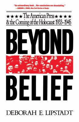 Beyond Belief The American Press and the Coming of the Holocaust, 1933-1945
