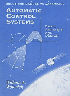 Solutions Manual to Accompany Automatic Control Systems : Basic Analysis and Design