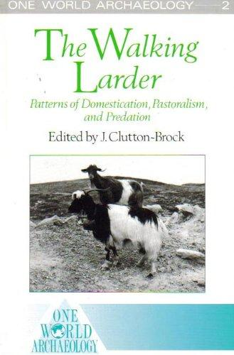 The Walking Larder: Patterns of Domestication, Pastoralism, and Predation (One World Archaeology)