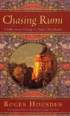 Chasing Rumi A Fable About Finding the Heart's True Desire
