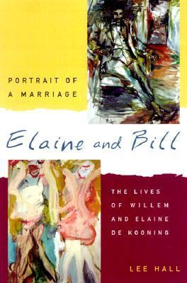 Elaine and Bill: Portrait of a Marriage: The Lives of Willem and Elaine de Kooning