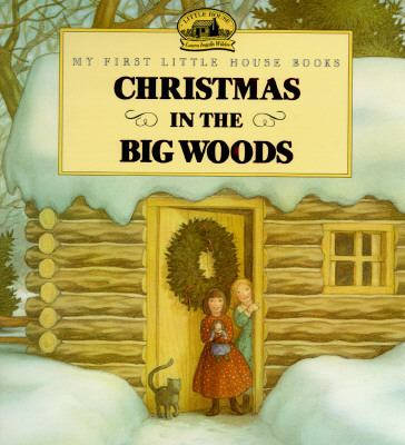 Christmas in the Big Woods Adapted from the Little House Books by Laura Ingalls Wilder