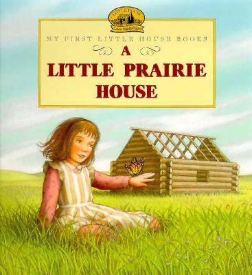 A Little Prairie House (My First Little House Books Series)