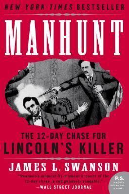 Manhunt The Twelve-day Chase for Lincoln's Killer