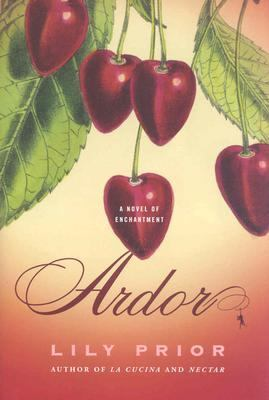Ardor A Novel of Enchantment