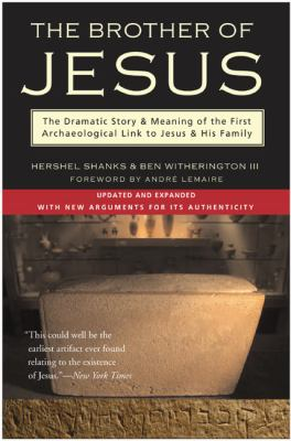Brother of Jesus The Dramatic Story & Meaning of the First Archaeological Link to Jesus & His Family
