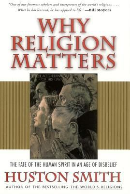 Why Religion Matters The Fate of the Human Spirit in an Age of Disbelief