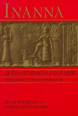 Inanna Queen of Heaven and Earth  Her Stories and Hymns from Sumer