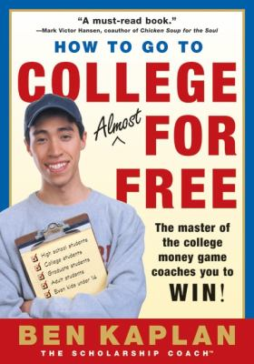 How to Go to College Almost for Free The Secrets of Winning Scholarship Money