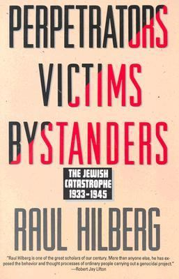Perpetrators Victims Bystanders The Jewish Catastrophe 1933-1945
