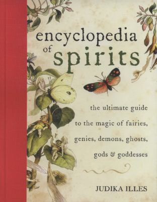 Encyclopedia of Spirits: The Ultimate Guide to the Magic of Fairies, Genies, Demons, Ghosts, Gods and Goddesses