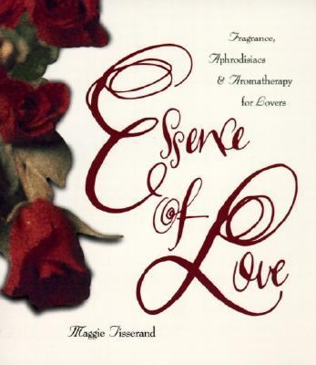 Essence of Love Fragrance, Aphrodisiacs, and Aromatherapy for Lovers