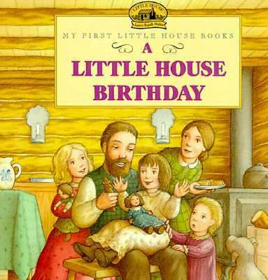 Little House Birthday Adapted from the Little House Books by Laura Ingalls Wilder