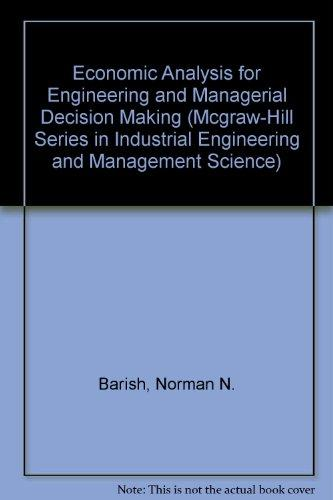 Economic Analysis for Engineering and Managerial Decision Making (Mcgraw-Hill Series in Industrial Engineering and Management Science)