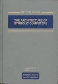 The Architecture of Symbolic Computers (Mcgraw-Hill Series in Supercomputing and Parallel Processing)