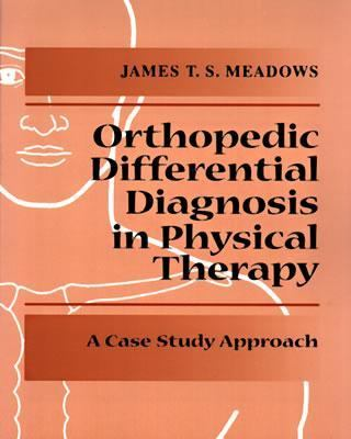 Orthopedic Differential Diagnosis in Physical Therapy A Case Study Approach