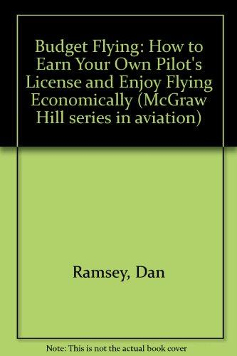 Budget Flying: How to Earn Your Private Pilot License and Enjoy Flying Economically (McGraw-Hill series in aviation)