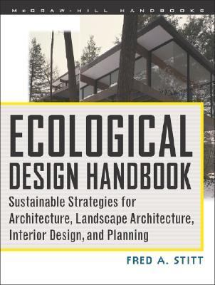 Ecological Design Handbook Sustainable Strategies for Architecture, Landscape Architecture, Interior Design, and Planning
