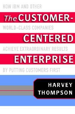 Customer-Centered Enterprise How IBM and Other World-Class ...