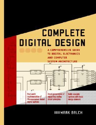 Complete Digital Design A Comprehensive Guide to Digital Electronics and Computer System Architecture