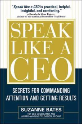 Speak Like A Ceo Secrets For Commanding Attention And Getting Results