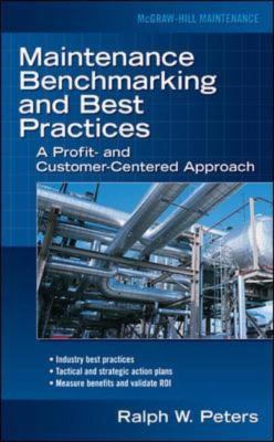 Maintenance Benchmarking And Best Practices A Profit- and Customer-Centered Approach