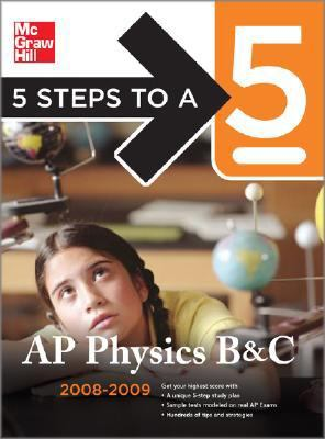 5 Steps to a 5 AP Physics B & C, 2008-2009 Edition (5 Steps to a 5 on the Advanced Placement Examinations Series)
