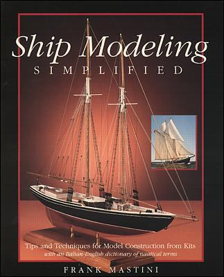 Ship Modeling Simplified Tips and Techniques for Model Construction from Kits