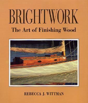 Brightwork The Art of Finishing Wood
