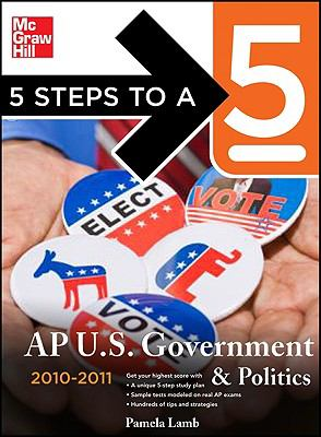 5 Steps to a 5 AP US Government and Politics, 2010-2011 Edition (5 Steps to a 5 on the Advanced Placement Examinations Series)