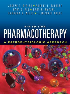 Pharmacotherapy: A Pathophysiologic Approach, 8th Edition