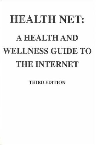 Health Net: A Health and Wellness Guide to the Internet