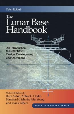 Lunar Base Handbook An Introduction to Lunar Base Design, Development, and Operations