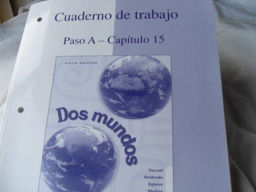 Cuaderno de trabajo: Paso A-Capitulo 15 (Workbook/Lab Manual to accompany Dos mundos)