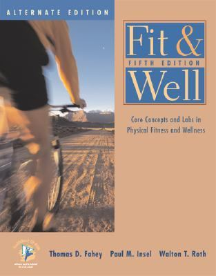 Fit and Well: Core Concepts and Labs in Physical Fitness and Wellness Alternate Edition with Healthquest 4.1 CD-ROM, Fitness and Nutrition Journal and Powerweb