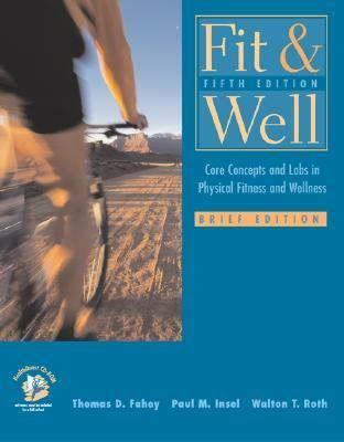 Fit and Well: Core Concepts and Labs in Physical Fitness and Wellness Brief Edition with Healthquest 4.1 CD, Fitness and Nutrition Journal and Powerweb