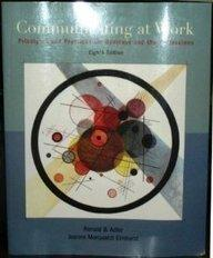 Communicating at Work: Principles and Practices Business and the Professions