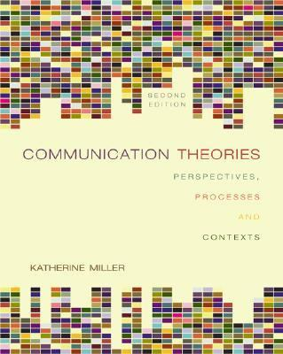 Communication Theories Perspectives, Processes, and Contexts