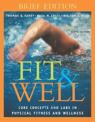 Fit And Well Core Concepts And Labs In Physical Fitness And Wellness Brief Edtion