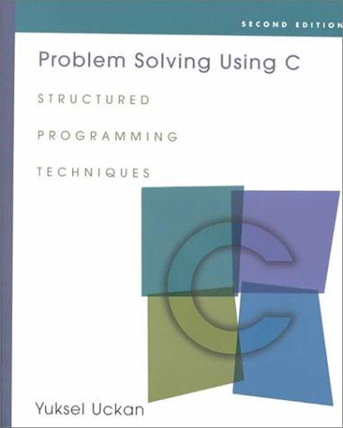 Problem Solving Using C: Structured Programming Techniques