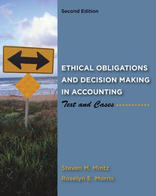 Ethical Obligations and Decision-Making in Accounting: Text and Cases