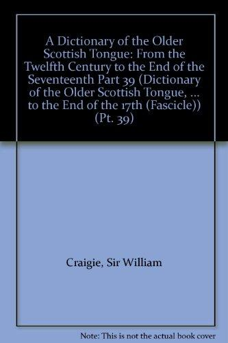 A Dictionary of the Older Scottish Tongue: From the Twelfth Century to the End of the Seventeenth Part 39 (Dictionary of the Older Scottish Tongue, ... to the End of the 17th (Fascicle)) (Pt. 39)