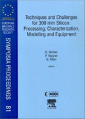 Techniques and Challenges for 300 Mm Silicon Processing, Characterization, Modelling and Equipment Processing, Characterization, Modelling and Equipment  Proceedings of Symposium F on Techniques and Challenges for 300 Mm Silicon of the E-Mrs 1998