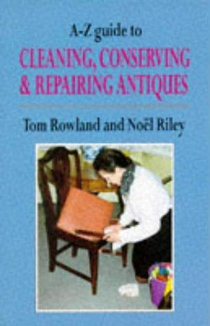 A-Z Guide to Cleaning, Conserving and Repairing Antiques (Art & Architecture)